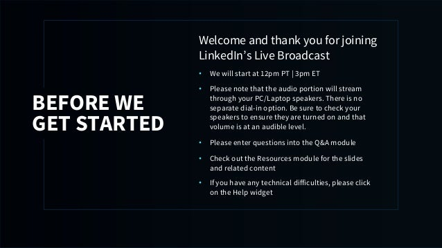 Welcome and thank you for joining LinkedIn's Live Broadcast • We will start at 12pm PT | 3pm ET • Please note that the aud...