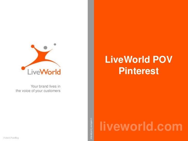 LiveWorld POV                                                                      Pinterest                    Your brand...