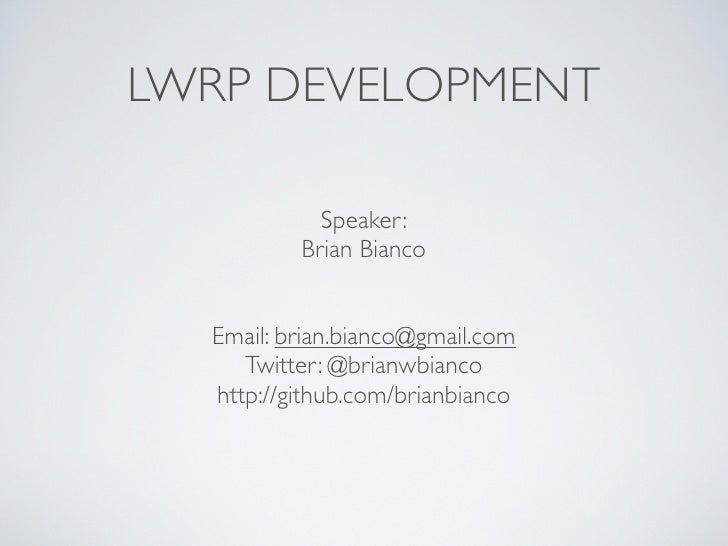 LWRP DEVELOPMENT            Speaker:          Brian Bianco  Email: brian.bianco@gmail.com     Twitter: @brianwbianco  http...
