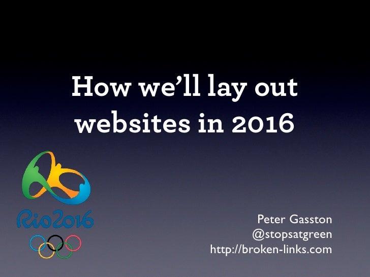 How we'll lay outwebsites in 2016                    Peter Gasston                   @stopsatgreen          http://broken-...