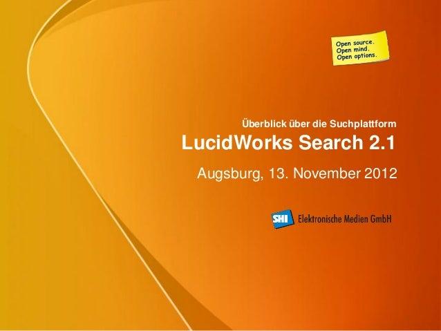 Überblick über die SuchplattformLucidWorks Search 2.1 Augsburg, 13. November 2012