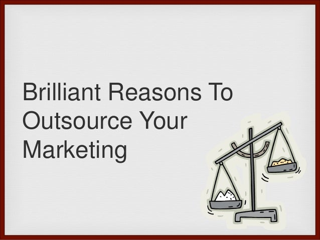 Brilliant Reasons To Outsource Your Marketing