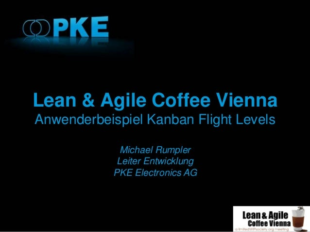 Lean & Agile Coffee Vienna Anwenderbeispiel Kanban Flight Levels Michael Rumpler Leiter Entwicklung PKE Electronics AG