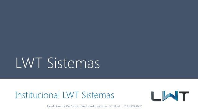 Avenida Kennedy, 164, 6 andar – São Bernardo do Campo – SP – Brasil - +55 11 3232-0532 LWT Sistemas Institucional LWT Sist...