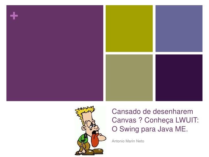 Cansado de desenharem Canvas ? Conheça LWUIT: O Swing para Java ME.<br />Antonio Marin Neto<br />