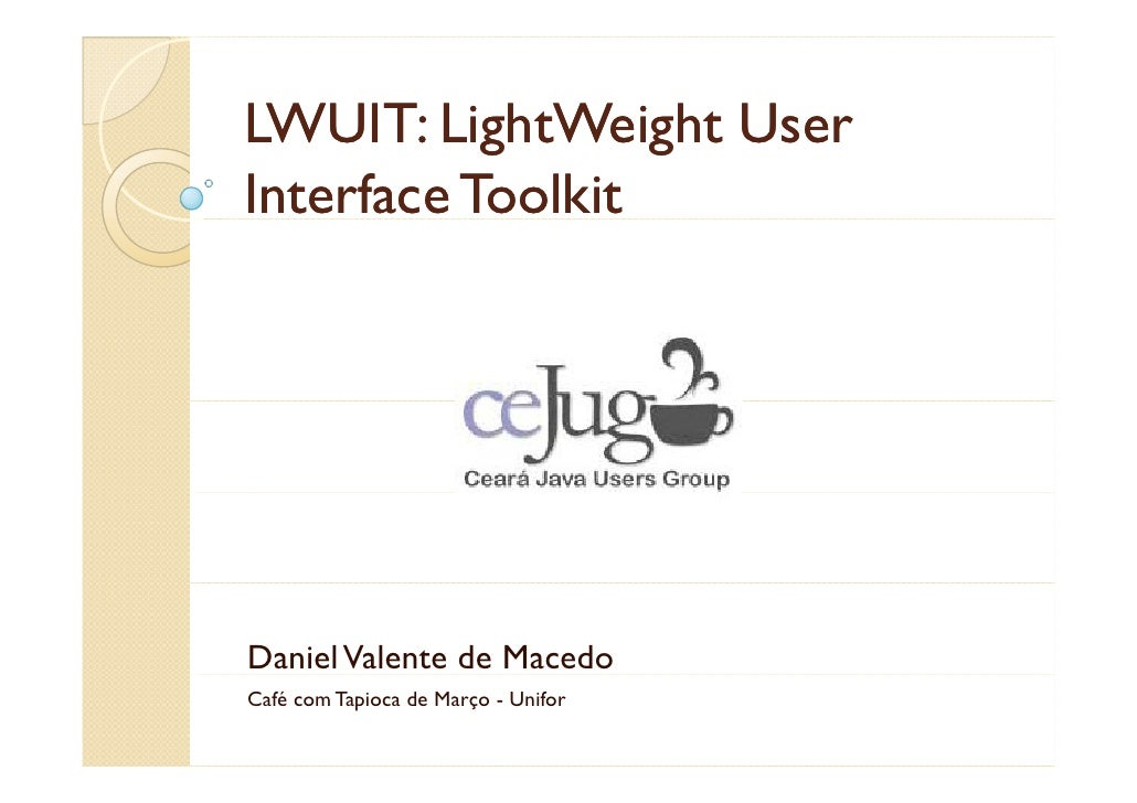 LWUIT: LightWeight User Interface Toolkit     Daniel Valente de Macedo Café com Tapioca de Março - Unifor