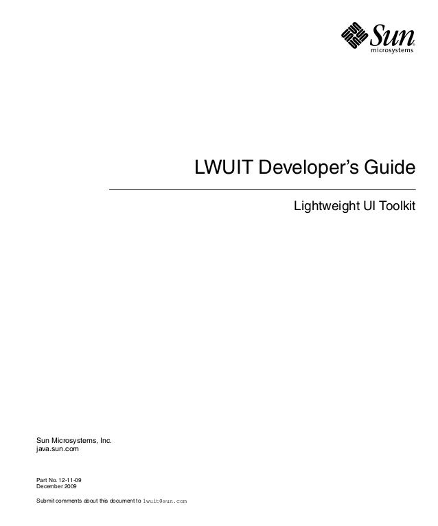 LWUIT Developer's Guide                                                                 Lightweight UI ToolkitSun Microsys...