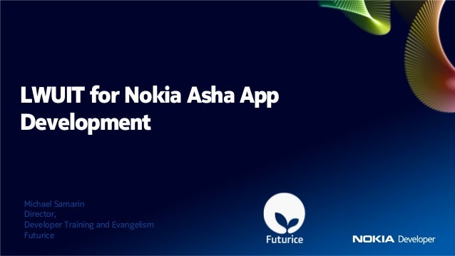 LWUIT for Nokia Asha AppDevelopmentMichael SamarinDirector,Developer Training and EvangelismFuturice