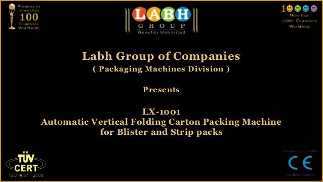 Labh Group of Companies          ( Packaging Machines Division )                     Presents                     LX-1001A...