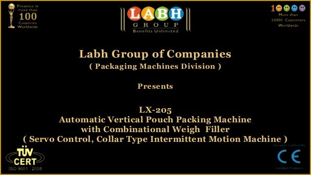 Labh Group of Companies              ( Packaging Machines Division )                         Presents                     ...