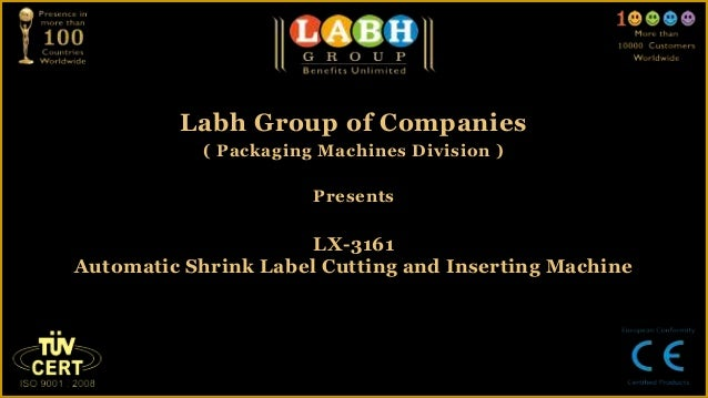 Labh Group of Companies            ( Packaging Machines Division )                       Presents                      LX-...