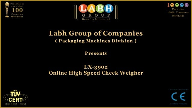 Labh Group of Companies  ( Packaging Machines Division )             Presents            LX-3902Online High Speed Check We...