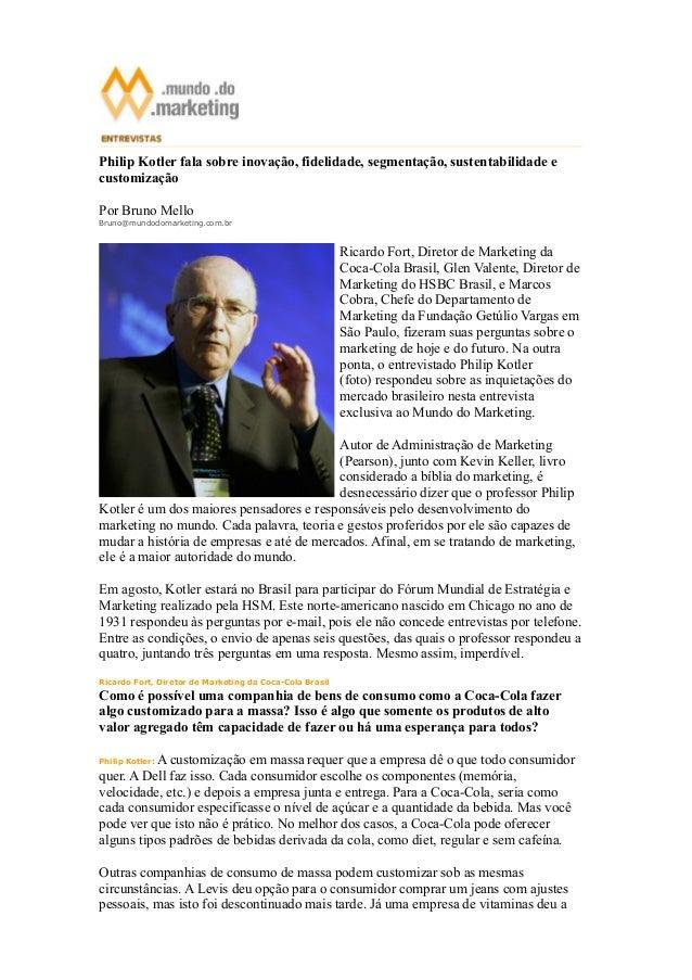 Philip Kotler fala sobre inovação, fidelidade, segmentação, sustentabilidade e  customização  Por Bruno Mello  Bruno@mundo...
