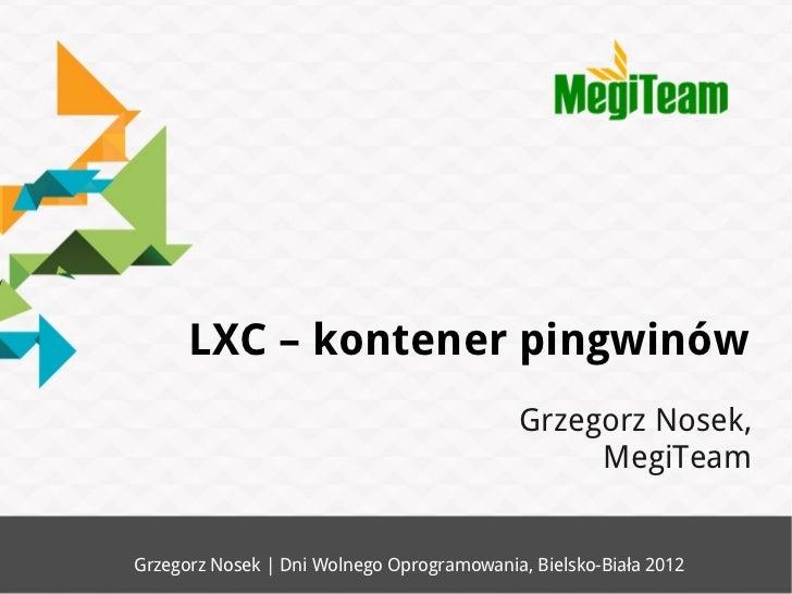 LXC – kontener pingwinów                                            Grzegorz Nosek,                                       ...