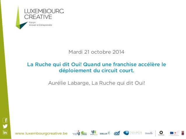 Mardi 21 octobre 2014  La Ruche qui dit Oui! Quand une franchise accélère le  déploiement du circuit court.  Aurélie Labar...