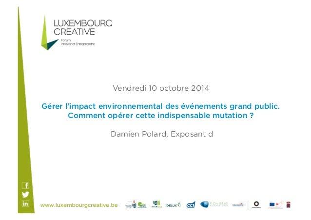 Vendredi 10 octobre 2014  Gérer l'impact environnemental des événements grand public.  Comment opérer cette indispensable ...