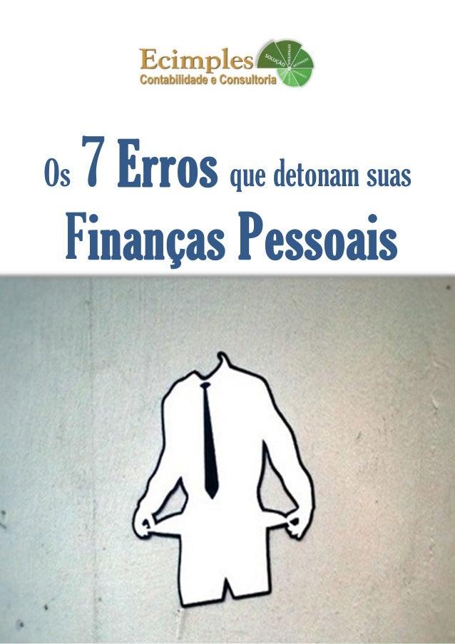 www.ecimples.com.br/blog | contato@ecimples.com.br 1 Os 7 Erros que detonam suas Finanças Pessoais