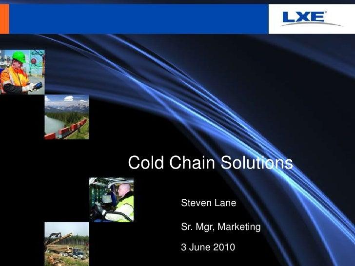 Cold Chain Solutions<br />Steven Lane<br />Sr. Mgr, Marketing<br />3 June 2010<br />