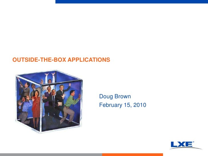 OUTSIDE-THE-BOX APPLICATIONS<br />Doug Brown<br />February 15, 2010<br />