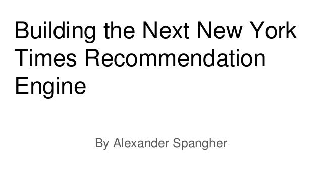 Building the Next New York Times Recommendation Engine By Alexander Spangher