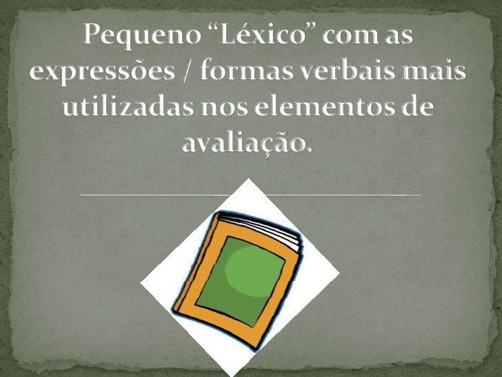 """Pequeno """"Léxico"""" com as expressões / formas verbais mais utilizadas nos elementos de avaliação.<br />"""