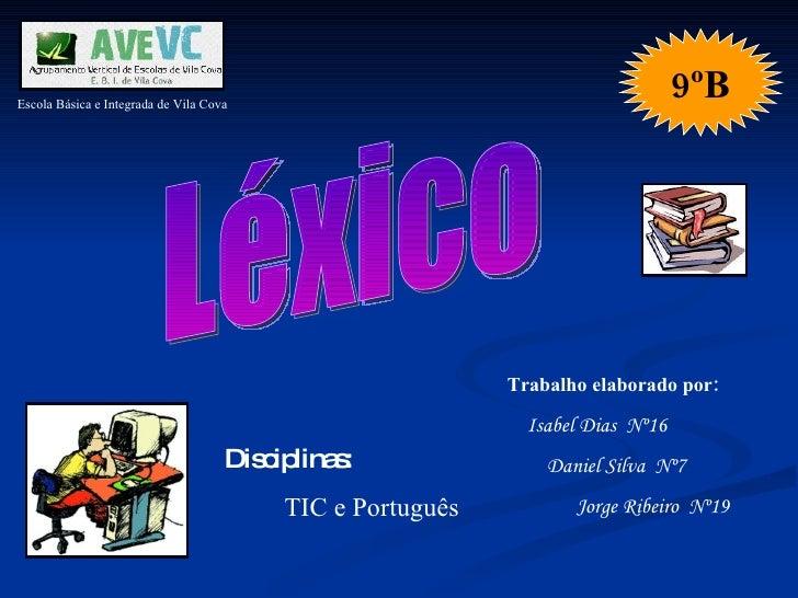 Léxico Escola Básica e Integrada de Vila Cova Trabalho elaborado por: Isabel Dias  Nº16  Daniel Silva  Nº7 Jorge Ribeiro  ...