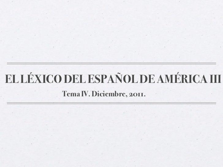 EL LÉXICO DEL ESPAÑOL DE AMÉRICA III         Tema IV. Diciembre, 2011.