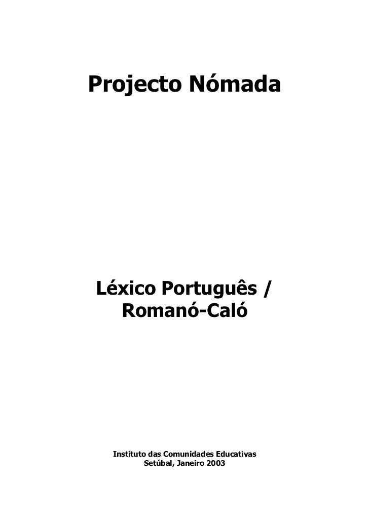 Projecto NómadaLéxico Português /  Romanó-Caló Instituto das Comunidades Educativas          Setúbal, Janeiro 2003