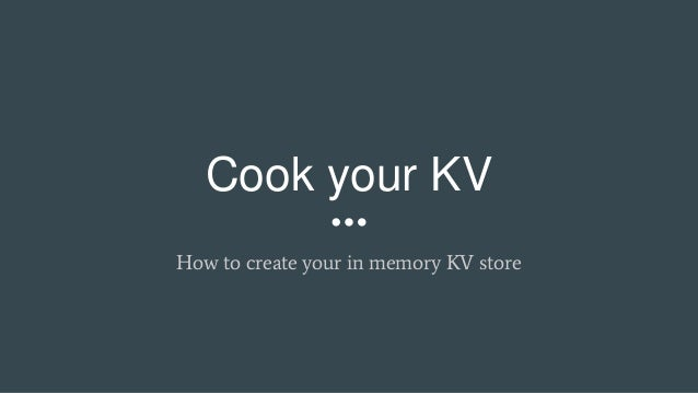 Cook your KV How to create your in memory KV store