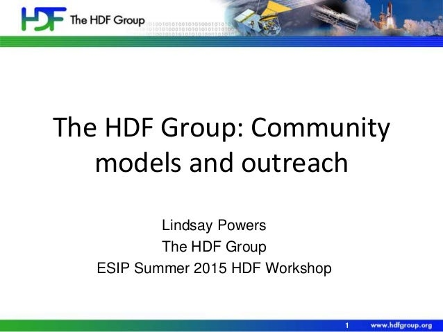 The HDF Group: Community models and outreach Lindsay Powers The HDF Group ESIP Summer 2015 HDF Workshop 1