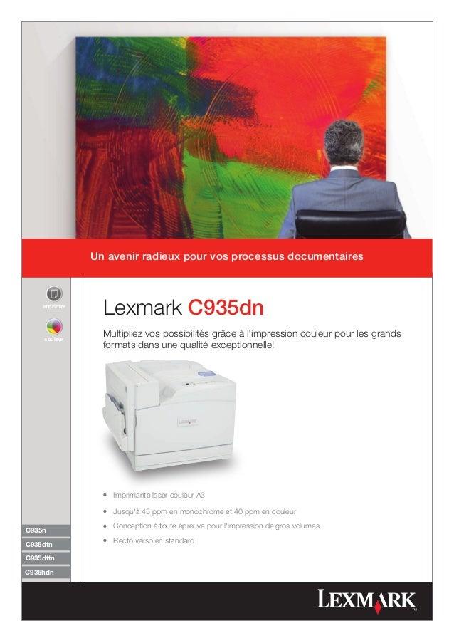 Un avenir radieux pour vos processus documentaires    imprimer                 Lexmark C935dn     couleur                 ...
