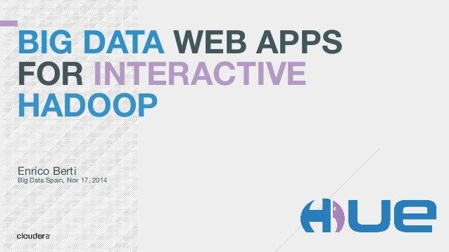 BIG DATA WEB APPS FOR INTERACTIVE HADOOP Enrico Berti  Big Data Spain, Nov 17, 2014