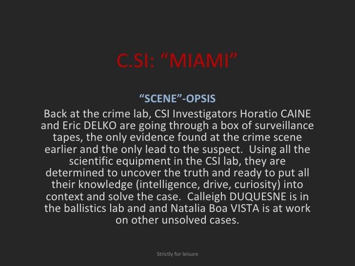"C.SI: ""MIAMI"" "" SCENE""-OPSIS Back at the crime lab, CSI Investigators Horatio CAINE and Eric DELKO are going through a box..."