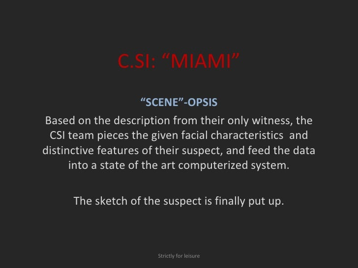 "C.SI: ""MIAMI"" "" SCENE""-OPSIS Based on the description from their only witness, the CSI team pieces the given facial charac..."