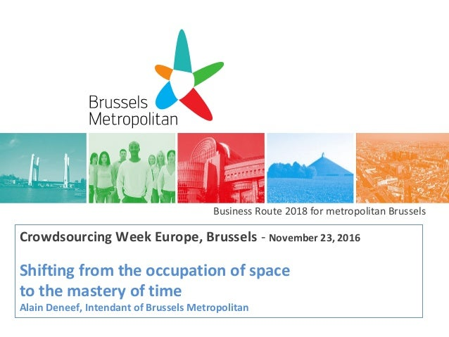 Business Route 2018 for metropolitan Brussels Crowdsourcing Week Europe, Brussels - November 23, 2016 Shifting from the oc...