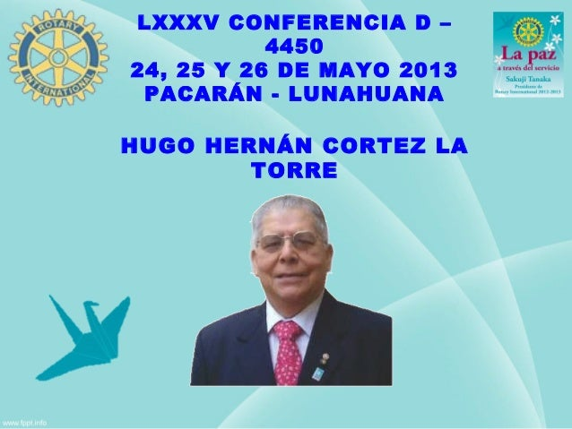 LXXXV CONFERENCIA D –445024, 25 Y 26 DE MAYO 2013PACARÁN - LUNAHUANAHUGO HERNÁN CORTEZ LATORRE