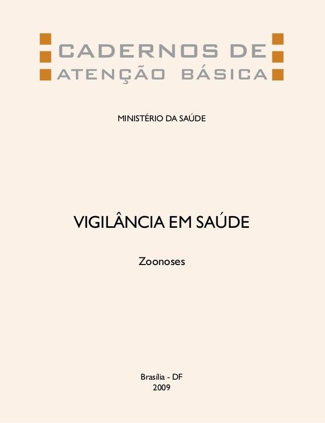 CADERNOS DE ATENÇÃO BÁSICA MINISTÉRIO DA SAÚDE Brasília - DF 2009 VIGILÂNCIA EM SAÚDE Zoonoses