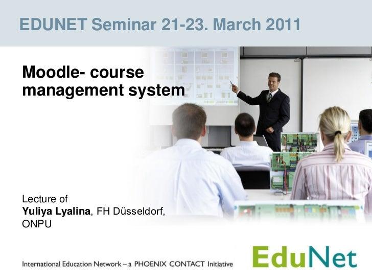 EDUNET Seminar 21-23. March 2011Moodle- coursemanagement systemLecture ofYuliya Lyalina, FH Düsseldorf,ONPU