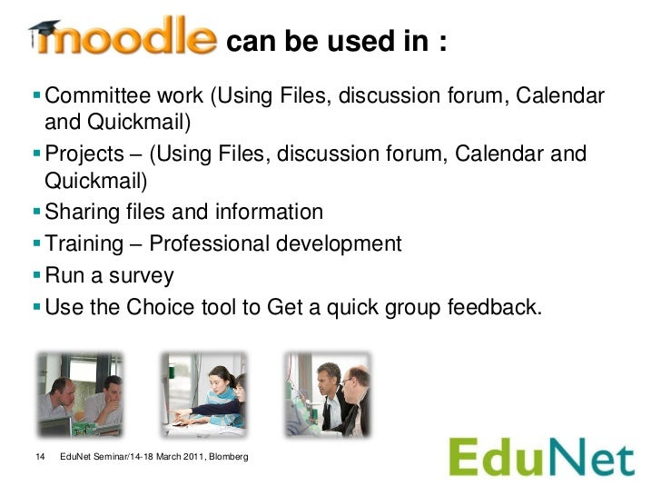 can be used in : Committee work (Using Files, discussion forum, Calendar  and Quickmail) Projects – (Using Files, discus...