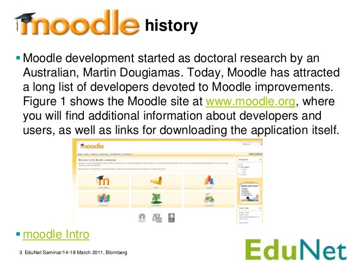 history Moodle development started as doctoral research by an  Australian, Martin Dougiamas. Today, Moodle has attracted ...