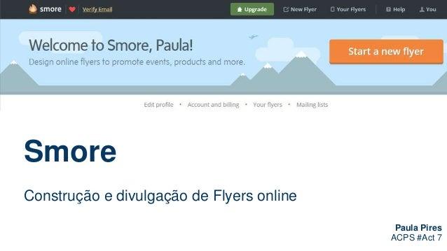 Paula Pires  ACPS #Act 7  http://www.go2web20.net/  Smore  Construção e divulgação de Flyers online