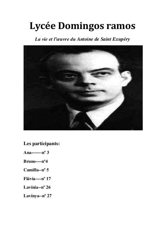Lycée Domingos ramos      La vie et lœuvre du Antoine de Saint ExupéryLes participants:Ana-------nº 3Bruno----nº4Camilla--...