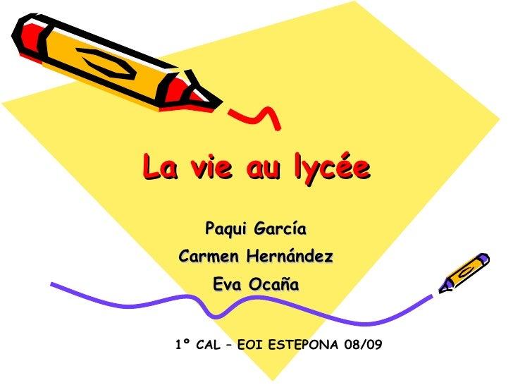 La vie au lycée Paqui García Carmen Hernández Eva Ocaña 1º CAL – EOI ESTEPONA 08/09