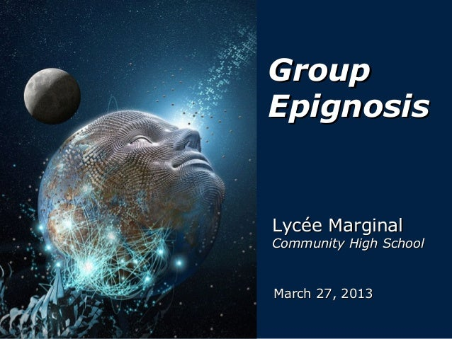 GroupEpignosisLycée MarginalCommunity High SchoolMarch 27, 2013