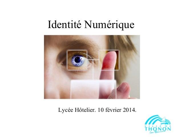 Identité Numérique  Lycée Hôtelier. 10 février 2014.