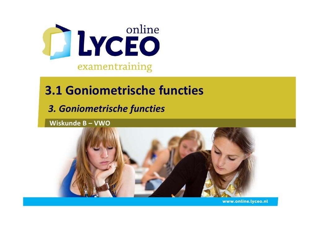 3.1Goniometrischefuncties 3.Goniometrischefuncties WiskundeB– VWO                                   www.online.lyceo...