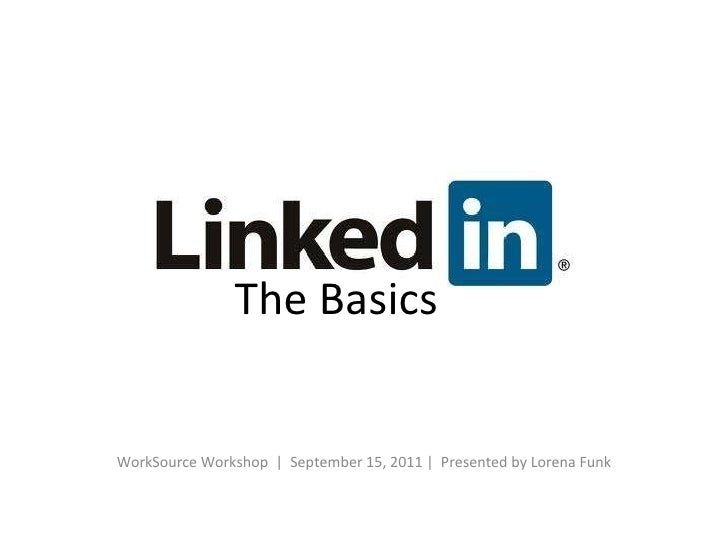 WorkSource Workshop  |  September 15, 2011 |  Presented by Lorena Funk The Basics