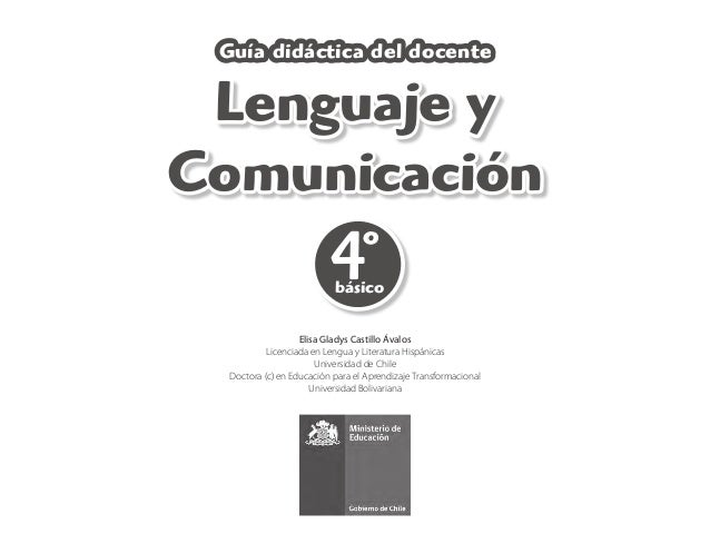 3fa795ec7c7e6 4º básico Lenguaje y Comunicación Guía didáctica del docente Elisa Gladys  Castillo Ávalos Licenciada en Lengua La ...