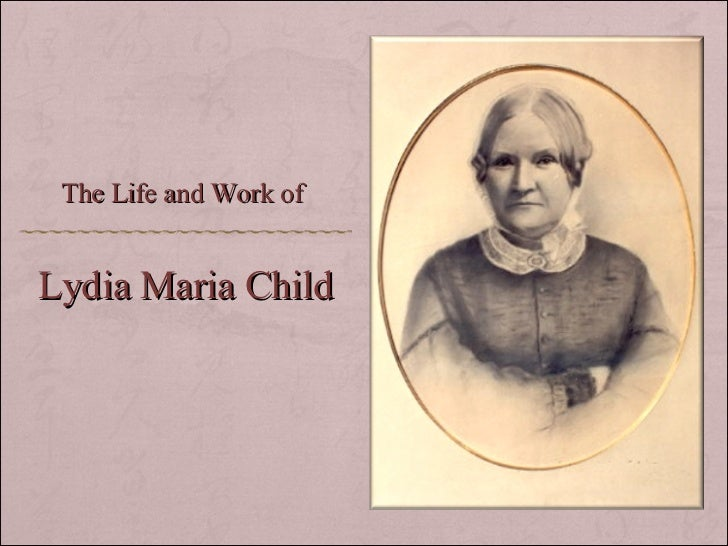 Lydia Maria Child The Life and Work of