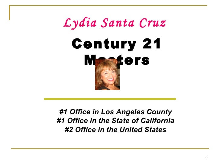 Lydia Santa Cruz Century 21 Masters #1 Office in Los Angeles County #1 Office in the State of California #2 Office in the ...